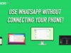 WhatsApp's new multi-device feature doesn't require your phone anymore