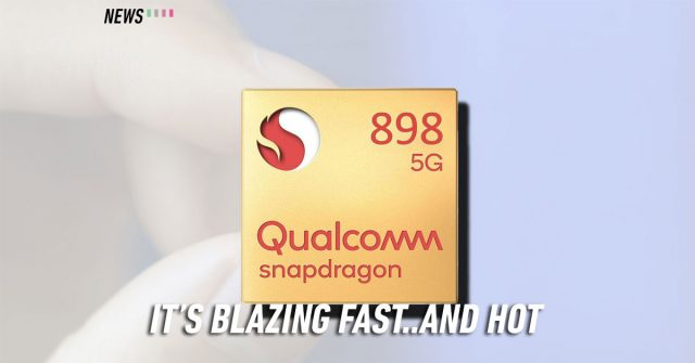 Snapdragon 898 will be very powerful but hot according to first benchmark