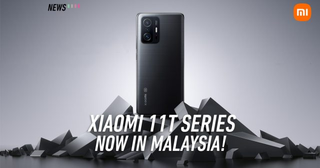 Xiaomi 11T and 11T Pro launched in Malaysia: Priced from just RM1,699